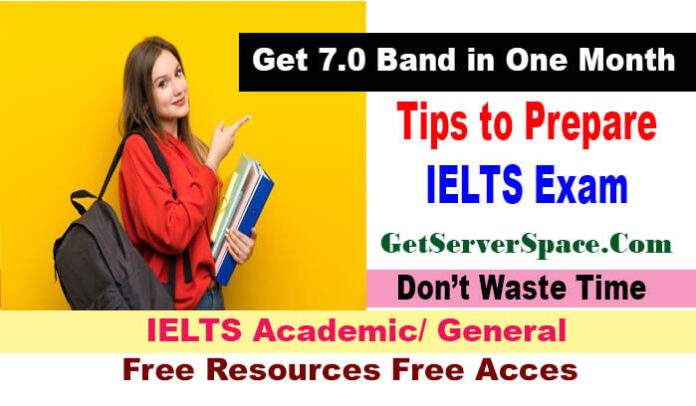 Tips to prepare IELTS exam and Get 7.0 Band in One Month